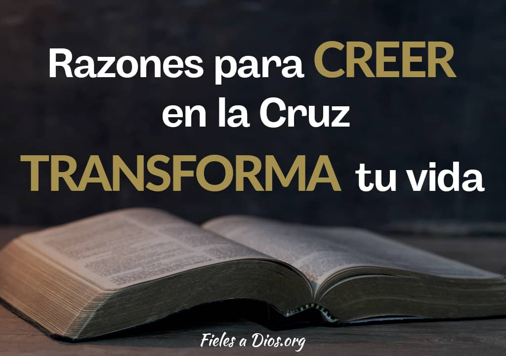 razones creer cruz transforma vida