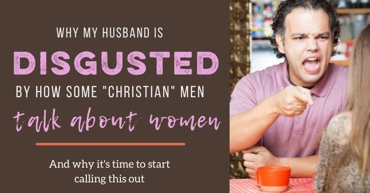 FB husband Disgusted by how Christian Men Talk about Women